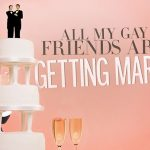 all-my-gay-friends-are-getting-married-abc